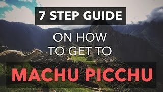 HOW TO TRAVEL TO MACHU PICCHU - 7 EASY STEPS | Travel Thoughts 02