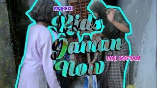 Video PARODI KIDS JAMAN NOW - IYAI SOFYAN download MP3, 3GP, MP4, WEBM, AVI, FLV Oktober 2018