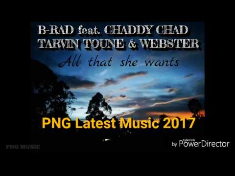 B-RAD feat. CHADDY CHAD, TARVIN TOUNE & WEBSTER - All that she wants [PNG Latest Music 2017]
