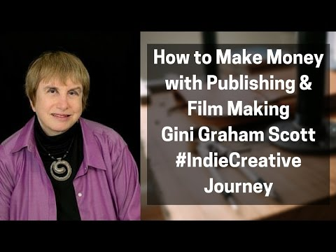 How to Make Money with Publishing Books & Indie Film Making - Gini Graham Scott
