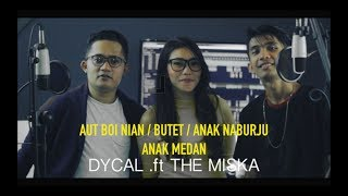 AUT BOI NIAN / BUTET / ANAK NABURJU / ANAK MEDAN - DYCAL .ft THE MISKA (MASHUP)