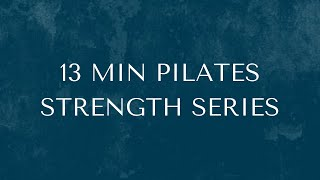 13 Min Pilates Strength Series