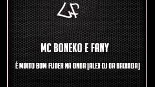 Mc Boneko e Fany   É Muito Bom Fuder na Onda [ALEX DJ DA BAIXADA]