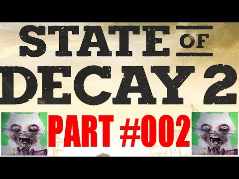 State Of Decay 2 | Let's Play Part #002 | First Look At The Valley Map & First Home Site!