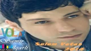samir ilqarli-salam vətən