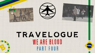 Travelogue - We Are Blood | Part 4: Brazil