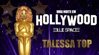 Blue Space Oficial | 23ª Uma noite em Hollywood 2018 | Talessa Top  - 19.08.18