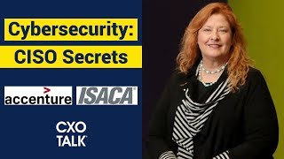 Cybersecurity CISO Secrets with Accenture and ISACA (CXOTalk #321)
