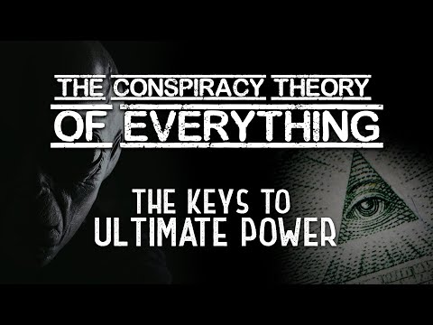 Conspiracy Theory of Everything ~ The Keys to Ultimate Power