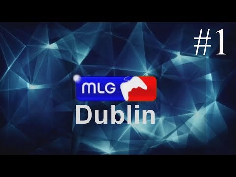 MLG Dublin Part 1!!!!!!!!!