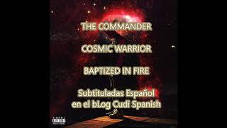 BAPTIZED IN FIRE , COSMIC WARRIOR, THE COMMANDER sub Español (Blog)