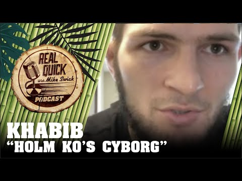 Khabib Nurmagomedov On Holly Holm KOing Cyborg At UFC 219 - Real Quick With Mike Swick Podcast