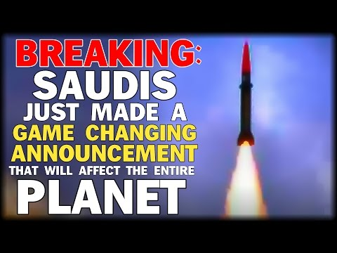 THE SAUDIS JUST MADE A GAME CHANGING ANNOUNCEMENT THAT WILL AFFECT THE ENTIRE PLANET
