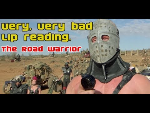 Road Warrior. Very, very, bad lip reading parody scene.