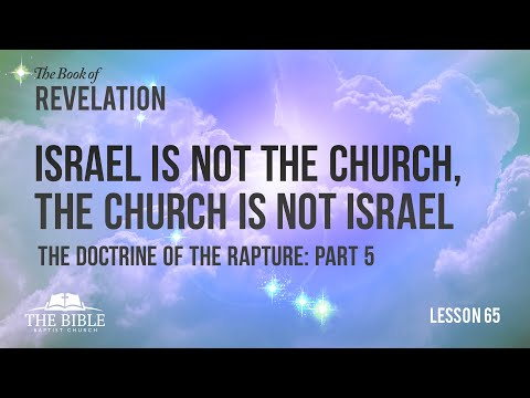The Doctrine Of The Rapture Part 5 - Israel Is Not The Church, The Church Is Not Israel