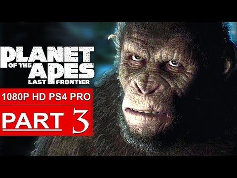 PLANET OF THE APES Last Frontier Gameplay Walkthrough Part 3 [1080p HD PS4 PRO] - No Commentary