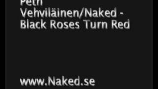 Petri Vehviläinen/Naked - Black Roses Turn Red