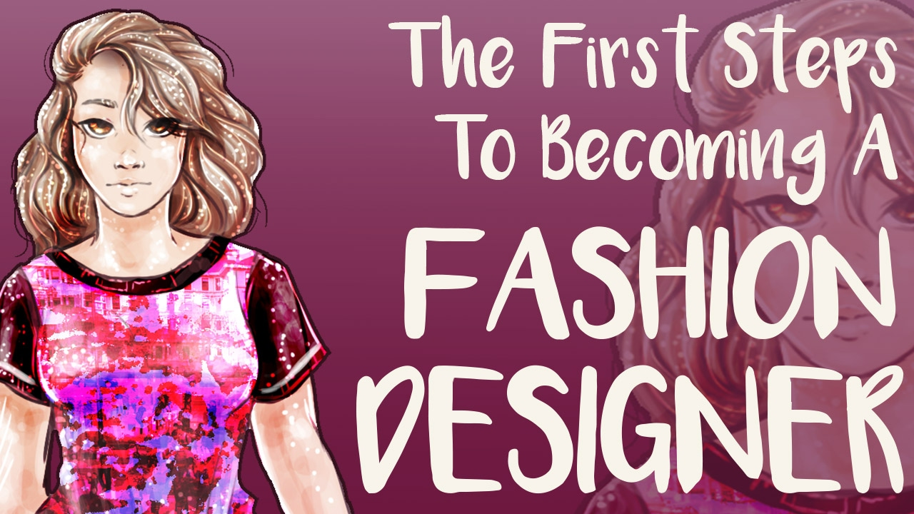 Becoming A Fashion Designer The First Steps Youtube