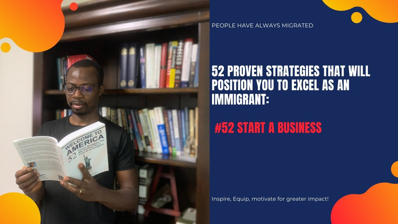 52 Proven Strategies That Will Position You to Excel as an Immigrant #52 Start a Business