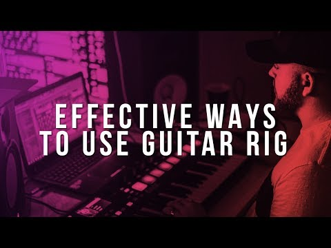 EFFECTIVE WAYS TO USE GUITAR RIG 5 IN YOUR BEATS