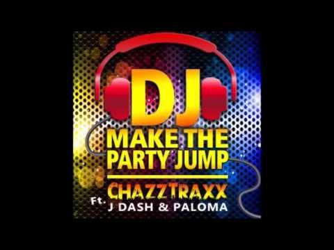 ChazzTraxx Ft J Dash & Paloma - DJ Make The Party Jump