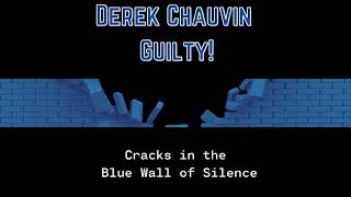 54 Derek Chauvin Guilty: A crack in the Blue Wall of Silence.
