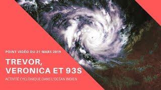 Les cyclones Trevor & Veronica et 93S : Point vidéo du 21/03/2019