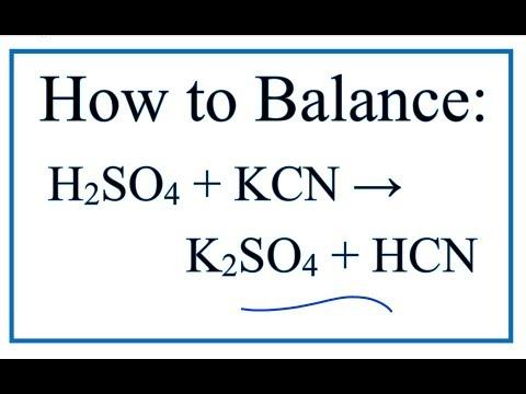 How to Balance KCN + H2SO4 → K2SO4 + HCN  (Potassium cyanide + Sulfuric acid)