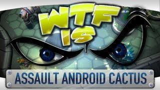 ► WTF Is... - Assault Android Cactus ?