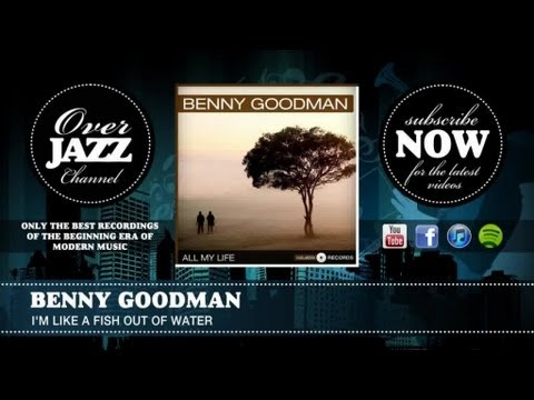 Benny Goodman  I'm Like a Fish Out of Water 1937