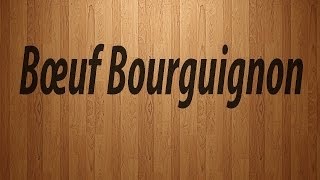 How to Pronounce Boeuf Bourguignon / Boeuf Bourguignon Pronunciation