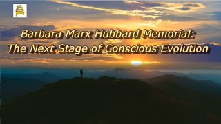 From Ep 235 Barbara Marx Hubbard Memorial The Next Stage in Conscious Evolution Is Homo Amor