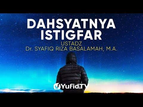 Ceramah Agama:  Dahsyatnya Istigfar – Ustadz Dr. Syafiq Riza Basalamah, M.A.
