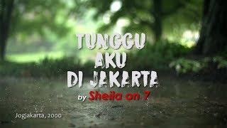 Sheila On 7 - Tunggu Aku di Jakarta (Lirik Video)