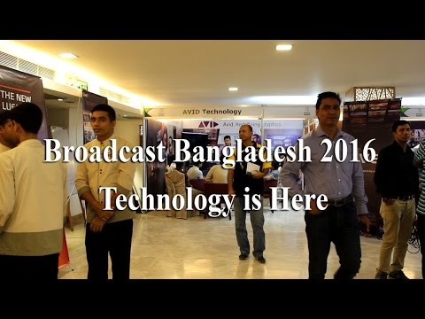 Broadcast Bangladesh 2016 । Technology is Here