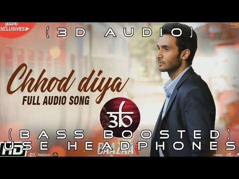 chhod-diya-|-3d-audio-|-bass-boosted-|-arijit-singh-|-baazaar-|-virtual-3d-audio-|-hq
