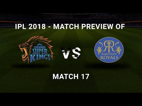 IPL 2018, 17th Match, CSK Vs RR : Live Match Preview, Predicted XI & Team Analysis.