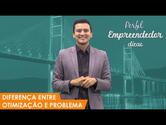Perfil Empreendedor Dicas [25] - Diferença entre otimização e problema
