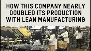 How this company nearly doubled its production with lean manufacturing