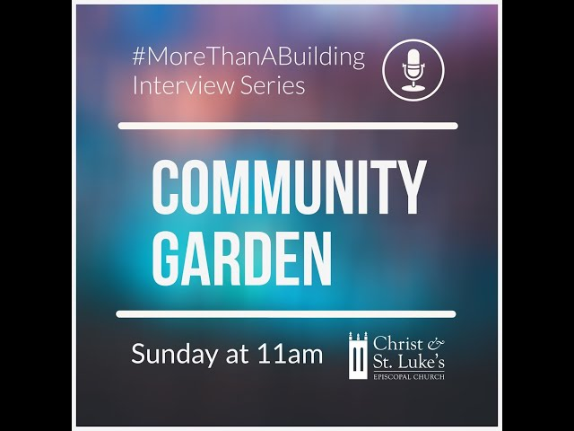 More than a Building Interview Series: Community Garden