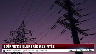 EDİRNE'DE ELEKTRİK KESİNTİSİİ