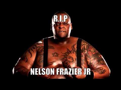 R.I.P Nelson Frazier, Jr .