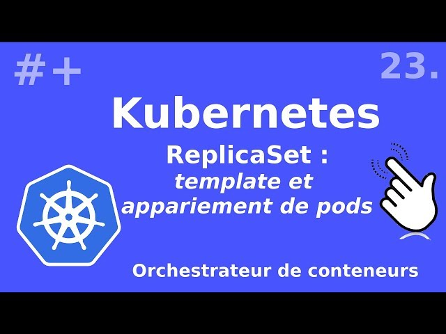 Kubernetes - 23. ReplicaSet : template et appariement de pods