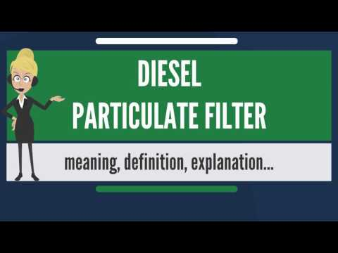 What is DIESEL PARTICULATE FILTER? What does DIESEL PARTICULATE FILTER mean?