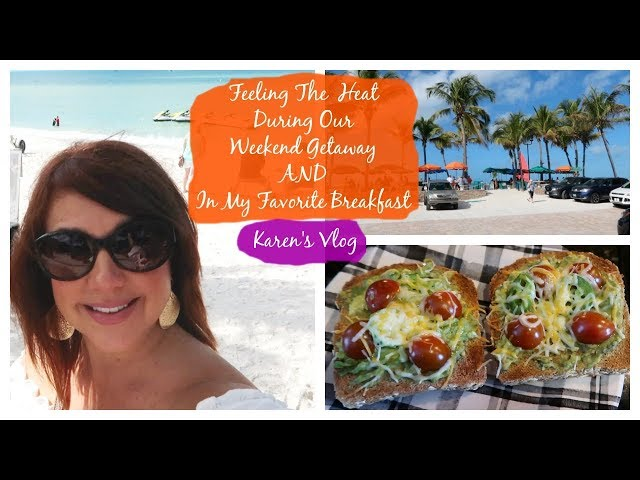 Karens Vlog:  Feeling The Heat During Our Weekend Getaway & In My Favorite Breakfast!