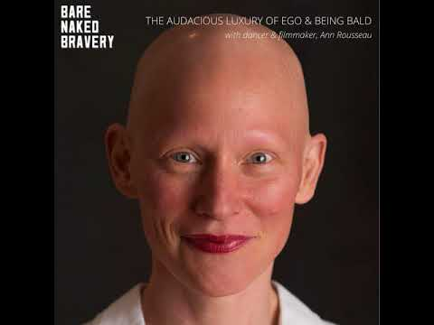 072: The Audacious Luxury of Ego and Being Bald with Ann Rousseau