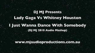 Lady Gaga Vs Whitney Houston - I Just Wanna Dance With Somebody (DJ MJ 2010 Mashup)