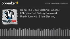 US Open Golf Betting Preview & Predictions with Brian Blessing