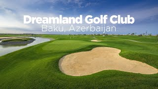 Dreamland Golf Club – Baku, Azerbaijan