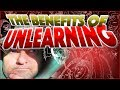 The 10 Benefits of Unlearning